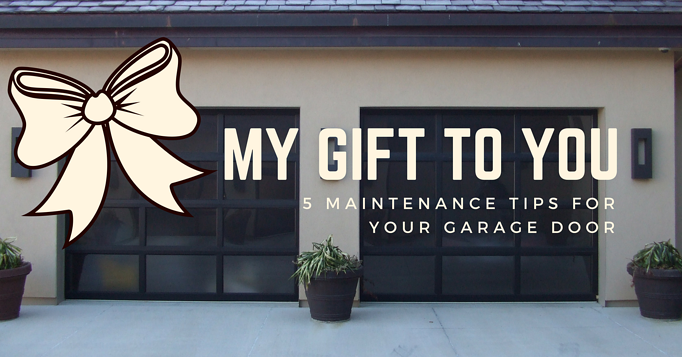 My Gift To You 5 Maintenance Tips For Your Garage Door