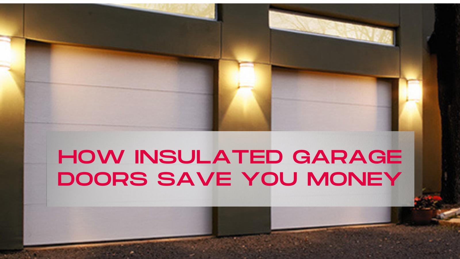 How Insulated Garage Doors Save You Money